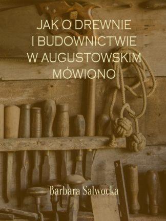 Jak o drewnie i budownictwie w augustowskim mówiono