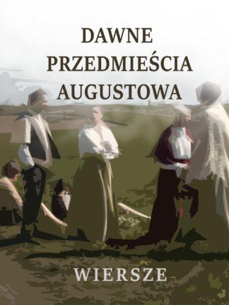 Dawne przedmieścia Augustowa w wierszach