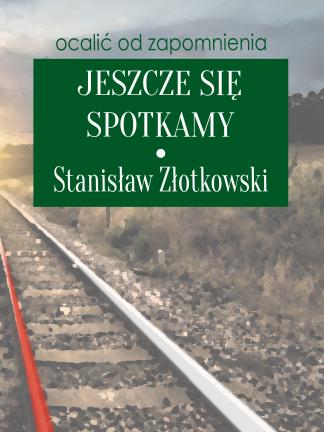 Stanisław Złotkowski - Jeszcze się spotamy